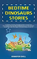 Bedtime Dinosaurs Stories: A Collection of Amazing and Exciting Stories to Immerse Your Kids in Magical Tales about the Amazing Dinosaurs and Their Wonderful Jurassic World, Help Them Regain Their Natural Sleep and Have Fun