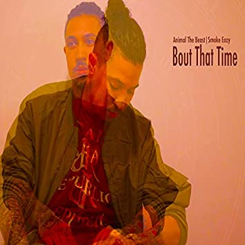 Bout That Time (feat. Smoke Eazy)
