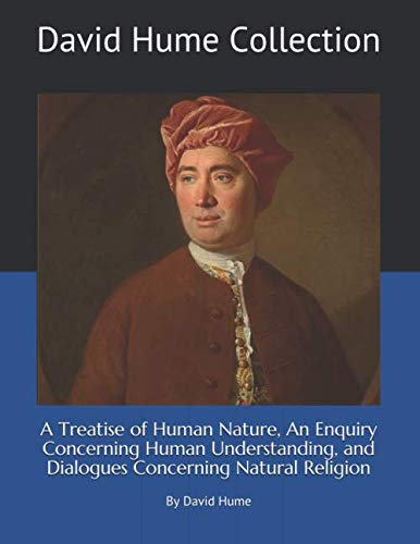David Hume Collection: A Treatise of Human Nature, An Enquiry Concerning Human Understanding, and Dialogues Concerning Natural Religion