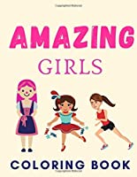 AMAZING GIRLS COLORING BOOK: 19 illustrations about girls and many other surprises