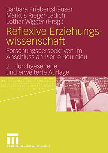 Reflexive Erziehungswissenschaft: Forschungsperspektiven im Anschluss an Pierre Bourdieu (German Edition)