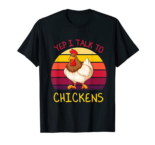 Yep I Talk To Chickens - Regalo divertido para granjero Camiseta