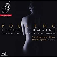 Poulenc: Figure Humaine; Mass in G; Un Soir Neige; Sept Chansons by Swedish Radio Choir (2011-10-11)