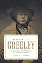 Horace Greeley: Print, Politics, and the Failure of American Nationhood