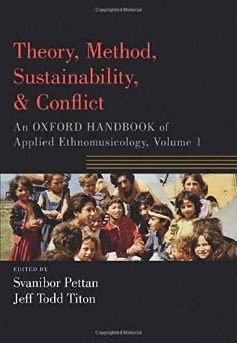 Compare Textbook Prices for Theory, Method, Sustainability, and Conflict: An Oxford Handbook of Applied Ethnomusicology, Volume 1 Oxford Handbooks Illustrated Edition ISBN 9780190885694 by Pettan, Svanibor,Titon, Jeff