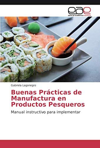 Buenas Prácticas de Manufactura en Productos Pesqueros: Manual instructivo para implementar