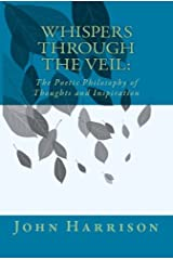 Whispers Through the Veil: The Poetic Philosophy of Thoughts and Inspiration Kindle Edition