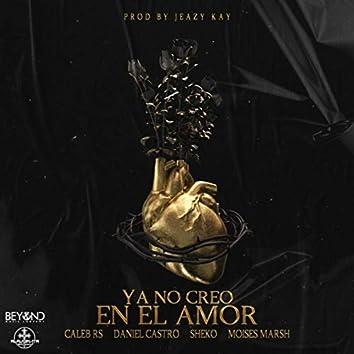 Ya No Creo en el Amor (feat. Daniel Castro, Sheko & Moises Marsh)