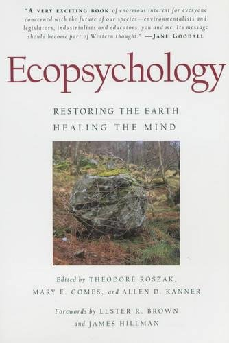 Ecopsychology: Restoring the Earth/Healing the Mind (Sierra Club Books Publication)