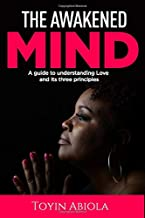 THE AWAKENED MIND: A guide to understanding love and its three principles