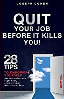 Quit Your Job Before It Kills You: 28 Tips to Empower Yourself, Get Uncomfortable, Fight Fear and Fire Your Narcissistic Boss