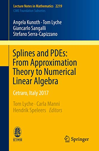 Splines and PDEs: From Approximation Theory to Numerical Linear Algebra: Cetraro, Italy 2017 (Lecture Notes in Mathematics, Band 2219)
