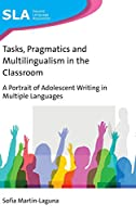 Tasks, Pragmatics and Multilingualism in the Classroom: A Portrait of Adolescent Writing in Multiple Languages (Second Language Acquisition)