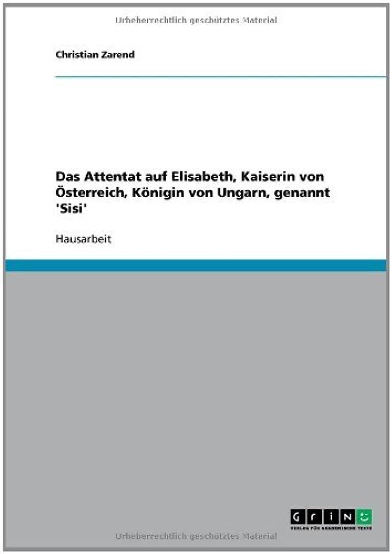 首相実り多い並外れてDas Attentat auf Elisabeth, Kaiserin von ?sterreich, K?nigin von Ungarn, genannt 'Sisi' (German Edition)
