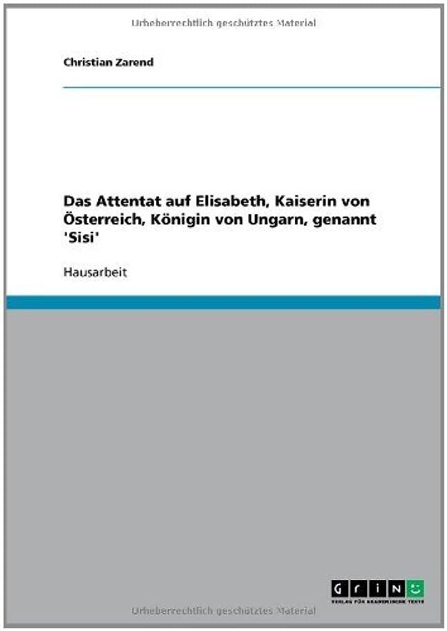 たぶん同一の指導するDas Attentat auf Elisabeth, Kaiserin von ?sterreich, K?nigin von Ungarn, genannt 'Sisi' (German Edition)