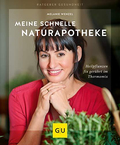 Meine schnelle Naturapotheke: Heilpflanzen fix gerührt im Thermomix (GU Ratgeber Gesundheit)