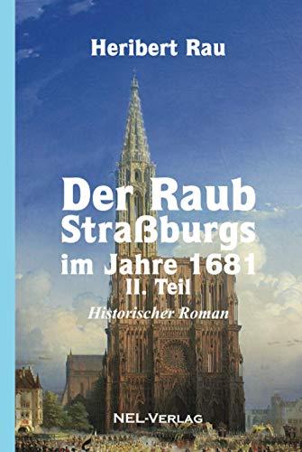 Der Raub Straßburgs im Jahre 1681, II. Teil, Historischer Roman