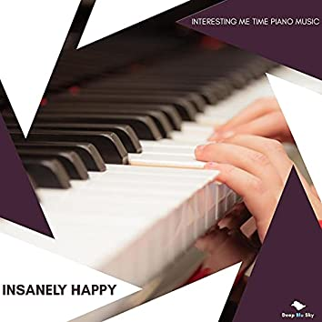 Insanely Happy - Interesting Me Time Piano Music