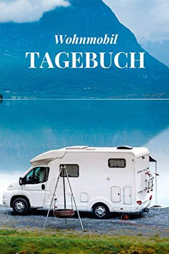 Wohnmobil Tagebuch: Camping Urlaub Reisetagebuch, Wohnmobil Reisetagebuch, Wohnwagen Camper Van Reise Tagebuch, Caravan Reisemobil Logbuch.