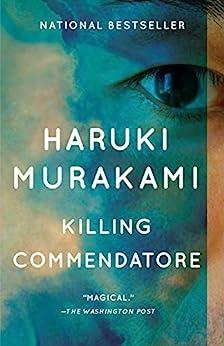 Killing Commendatore: A novel by [Haruki Murakami, Philip Gabriel, Ted Goossen]