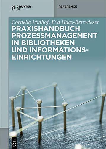 Praxishandbuch Prozessmanagement in Bibliotheken und Informations- einrichtungen (De Gruyter Reference)