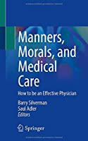 Manners, Morals, and Medical Care: How to be an Effective Physician