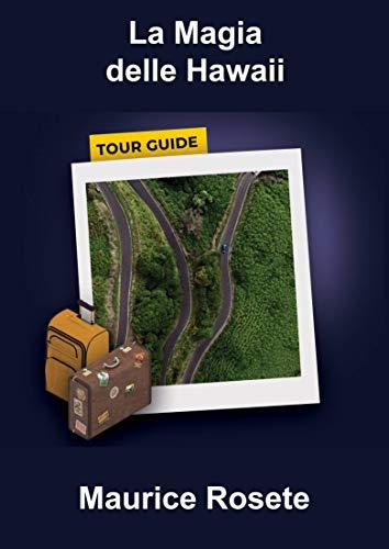 La Magia delle Hawaii: Guida turistica per le isole Hawaii ricca di siti da visitare e consigli da seguire (Italian Edition)