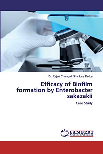 Efficacy of Biofilm formation by Enterobacter sakazakii: Case Study
