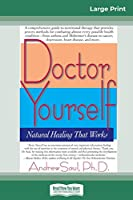 Doctor Yourself: Natural Healing that Works: Natural Healing That Works (16pt Large Print Edition)