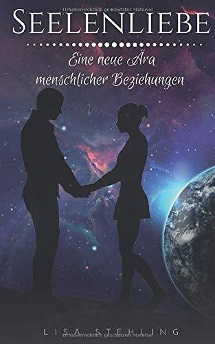 Seelenliebe - eine neue Ära menschlicher Beziehungen