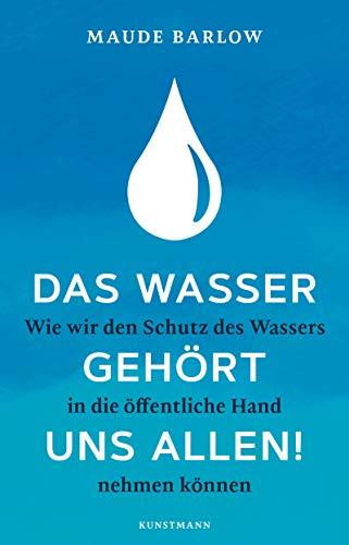 Das Wasser gehört uns allen!: Wie wir den Schutz des Wassers in die öffentliche Hand nehmen können