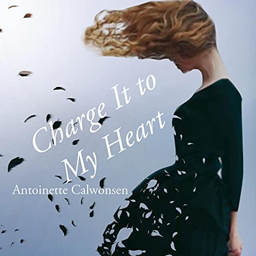 Charge It to My Heart Audiobook By Antoinete Calwonsen cover art