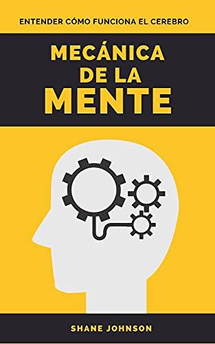 MECÁNICA DE LA MENTE: Entender cómo funciona el cerebro (Spanish Edition)