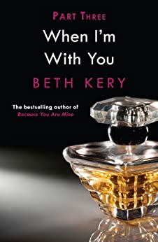 When You Tease Me (When I'm With You Part 3): Because You Are Mine Series #2 by [Beth Kery]