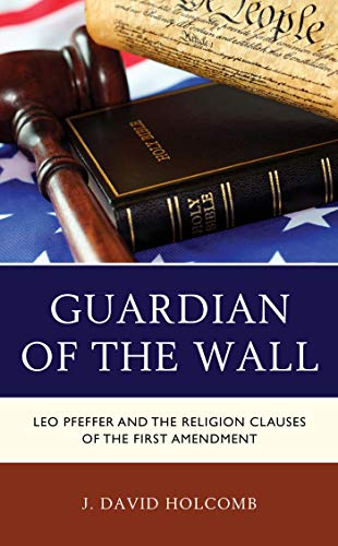 Guardian of the Wall: Leo Pfeffer and the Religion Clauses of the First Amendment (English Edition)