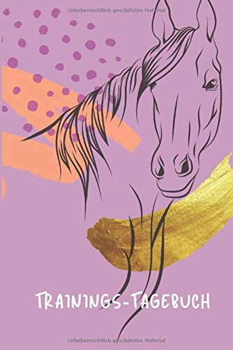 Trainings-Tagebuch: Tagebuch für Pferd und Reiter - Training, Futter, Gesundheit. Alles im Blick. Der Planer für Pferdemädchen. (Reiter und Pferd: Tagebuch und Jahresplaner)