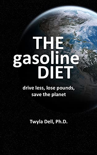 The Gasoline Diet: Drive Less, Lose Pounds, Save the Planet (English Edition)