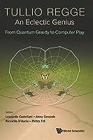 Tullio Regge: An Eclectic Genius: from Quantum Gravity to Computer Play