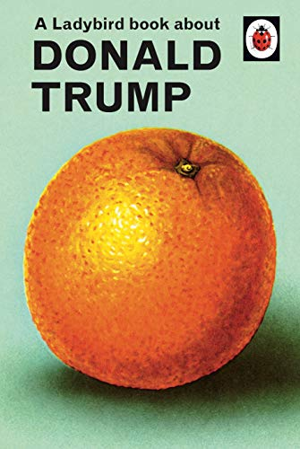A Ladybird Book About Donald Trump (Ladybirds for Grown-Ups)