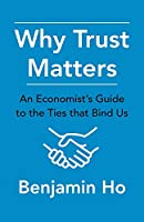 Why Trust Matters: An Economist's Guide to the Ties That Bind Us