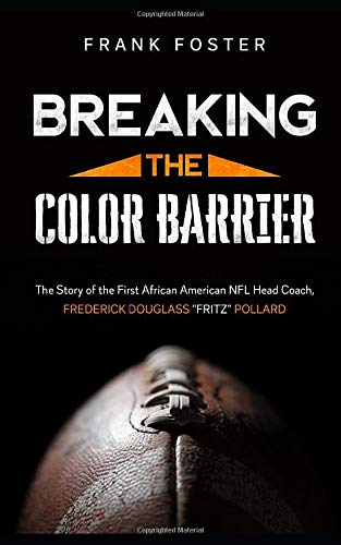 Breaking the Color Barrier: The Story of the First African American NFL Head Coach, Frederick Douglass 'Fritz' Pollard