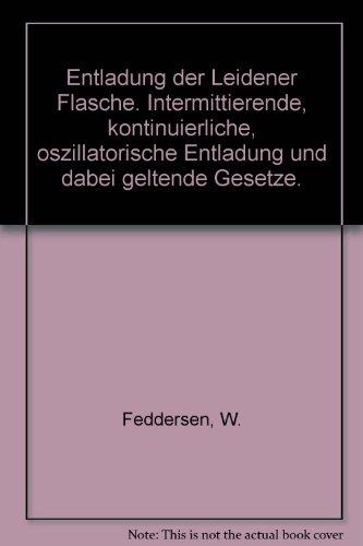Entladung der Leidener Flasche, intermittierende, kontinuierliche, oszillatorische Entladung und dabei geltende Gesetze. Abhandlungen (1857-1866). Herausgegeben von Th. Des Courdes.