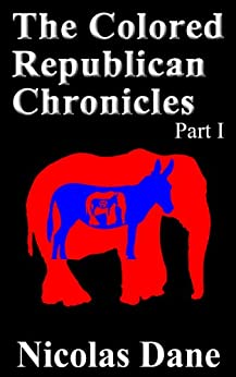 The Colored Republican Chronicles Part I: Secrets, Stories, and Strategies for Success in the G.O.P. from a by [Nicolas Dane, Tatiana Eure]