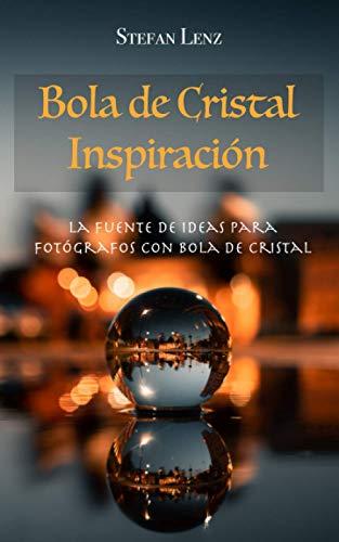 Bola de Cristal Inspiración: La Fuente de Ideas para Fotógrafos con Bola de Cristal