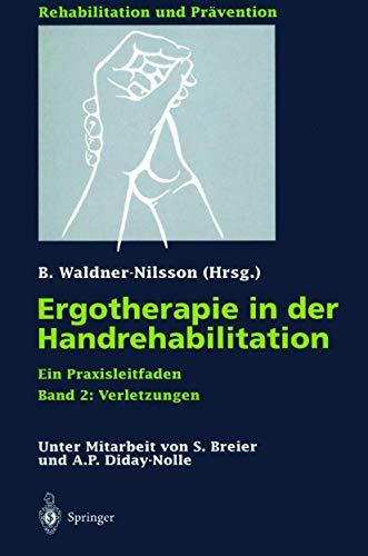 Ergotherapie in der Handrehabilitation: Ein Praxisleitfaden. Band 2: Verletzungen (Rehabilitation und Prävention (37), Band 360)