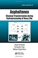 Asphaltenes: Chemical Transformation during Hydroprocessing of Heavy Oils (Chemical Industries)