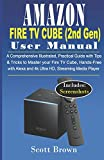 AMAZON FIRE TV CUBE (2nd Gen) USER MANUAL: A Comprehensive Illustrated, Practical Guide with Tips & Tricks to Master your Fire TV Cube, Hands-Free with Alexa and 4K Ultra HD, Streaming Media player