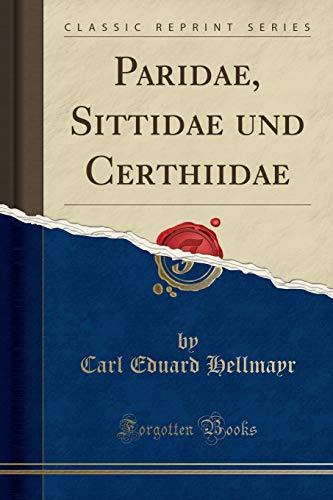 Paridae, Sittidae und Certhiidae (Classic Reprint)