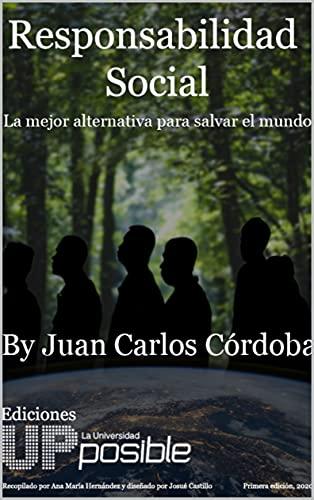 Responsabilidad Social: La mejor alternativa para salvar el mundo (Ediciones Universidad Posible...