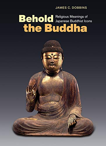 Compare Textbook Prices for Behold the Buddha: Religious Meanings of Japanese Buddhist Icons  ISBN 9780824879990 by Dobbins, James C.